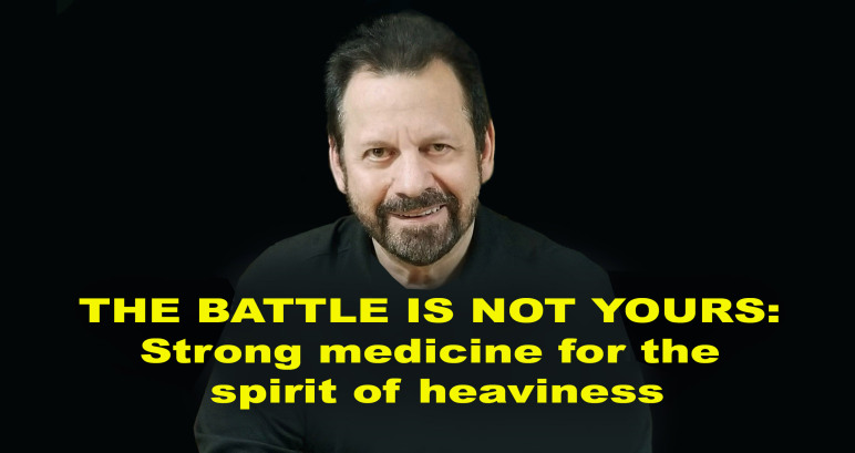 Strong medicine – The battle is not yours – Mario Murillo