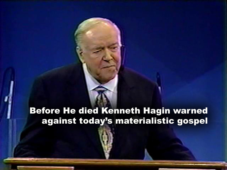 Before He died Kenneth Hagin warned against today's materialistic gospel. – By J. Lee Grady