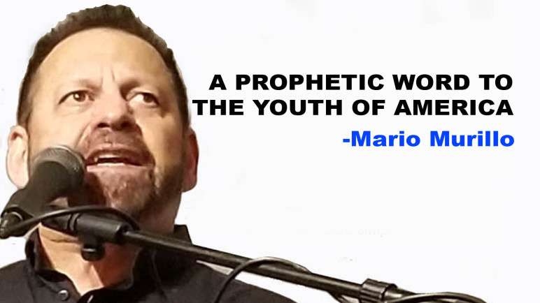 A PROPHETIC WORD TO AMERICAN YOUTH – Mario Murillo