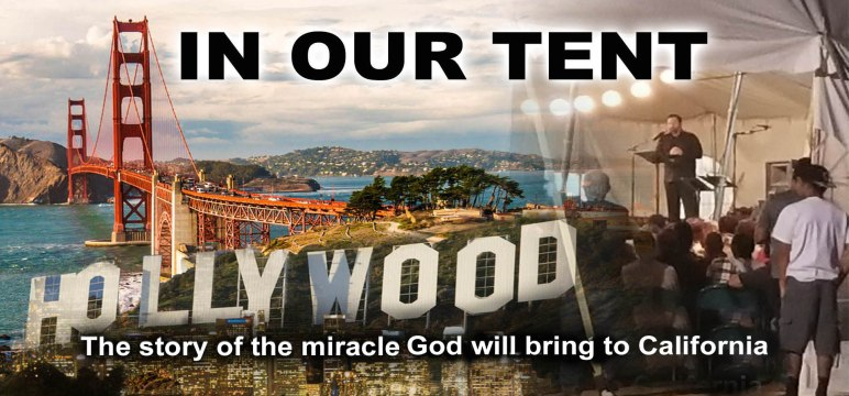 In our tent: the story of the miracle God will bring to California