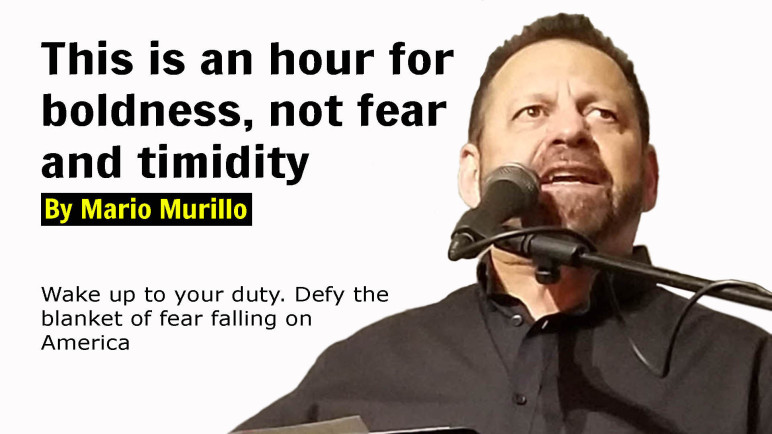 THIS IS AN HOUR FOR BOLDNESS, NOT FEAR AND TIMIDITY.
