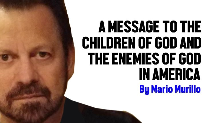 A MESSAGE TO THE CHILDREN OF GOD AND THE ENEMIES OF GOD IN AMERICA – Mario Murillo