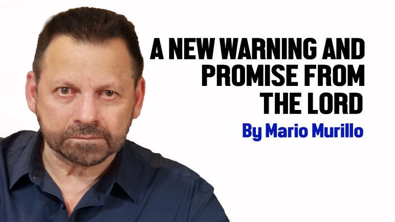 THE NEW WARNING AND PROMISE FROM THE LORD – Mario Murillo