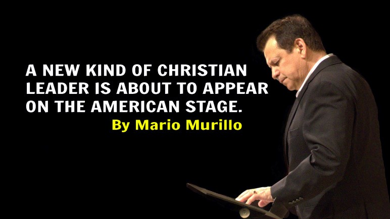 GET READY FOR A NEW KIND OF CHRISTIANLEADER – Mario Murillo