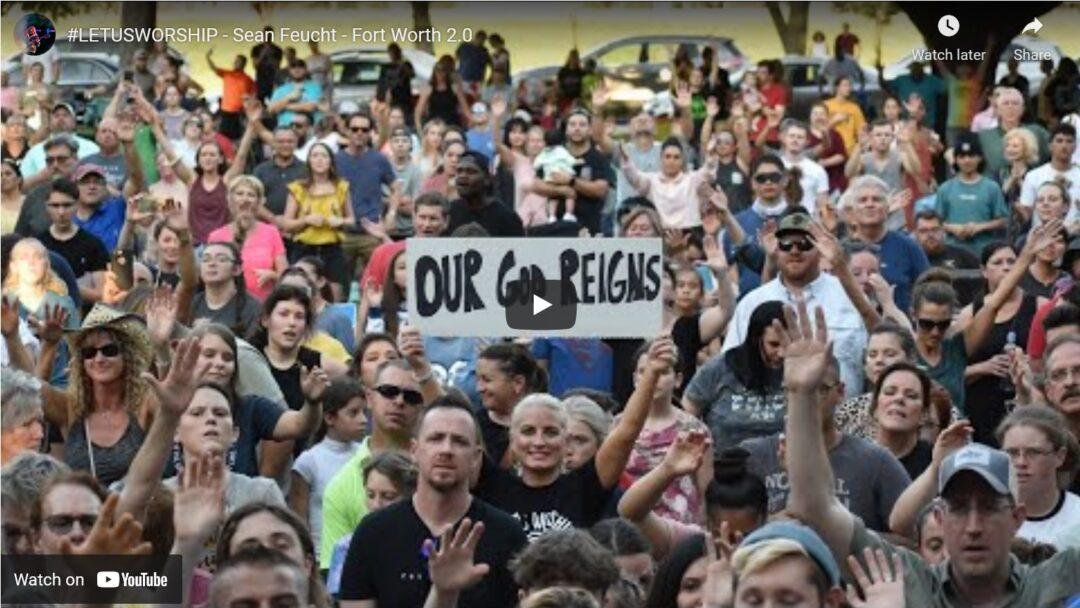 #LETUSWORSHIP – Sean Feucht – Fort Worth, Texas Video